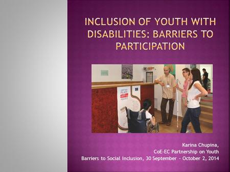 Karina Chupina, CoE-EC Partnership on Youth Barriers to Social Inclusion, 30 September – October 2, 2014.