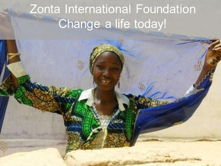 Zonta International Foundation Change a life today!