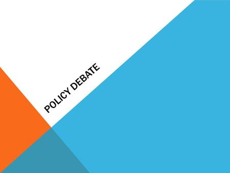 POLICY DEBATE. WHAT IS POLICY DEBATE? A structured format for fairly arguing a topic of policy TEAM DEBATE: two teams of two students each 8 speeches.