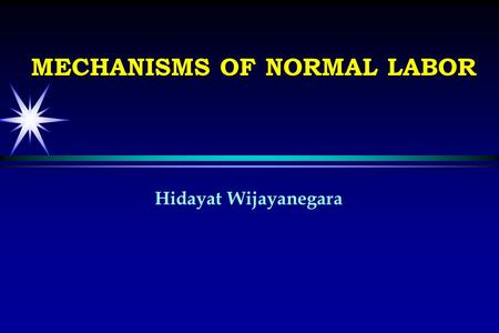 Hidayat Wijayanegara MECHANISMS OF NORMAL LABOR.   Fetal orientation can be established clinically : abdominal palpation vaginal examination auscultation.
