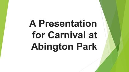 A Presentation for Carnival at Abington Park. Children cannot learn by textbooks and computers alone. They need to experience the real world for themselves.