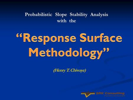 Probabilistic Slope Stability Analysis with the.  Overview of Response Surface Methodology (RSM)  Implementation of RSM in probabilistic slope stability.