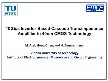 10Gb/s Inverter Based Cascode Transimpedance Amplifier in 40nm CMOS Technology M. Atef, Hong Chen, and H. Zimmermann Vienna University of Technology Institute.