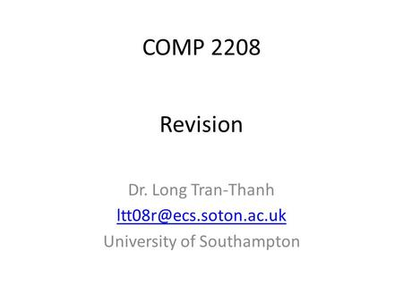 COMP 2208 Dr. Long Tran-Thanh University of Southampton Revision.