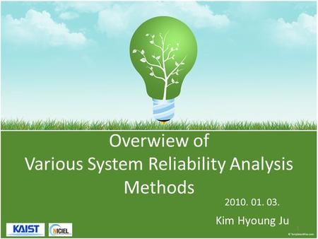 Overwiew of Various System Reliability Analysis Methods 2010. 01. 03. Kim Hyoung Ju 1.