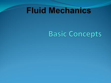 Fluid Mechanics. Introduction Mechanics is the oldest physical science that deals with both stationary and moving bodies under the influence of forces.