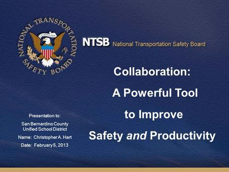 1 Collaboration: A Powerful Tool to Improve Safety and Productivity Presentation to: San Bernardino County Unified School District Name: Christopher A.