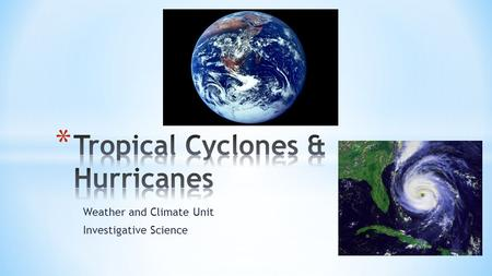 Weather and Climate Unit Investigative Science. * Normally peaceful, tropical oceans are capable of producing one of Earth's most violent weather systems—tropical.