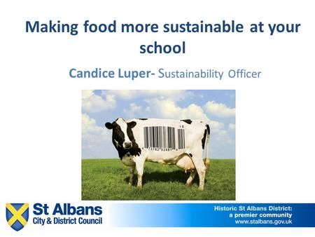 Making food more sustainable at your school Candice Luper- S ustainability Officer.