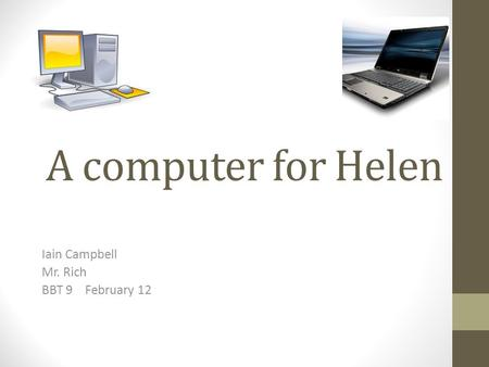 A computer for Helen Iain Campbell Mr. Rich BBT 9 February 12.