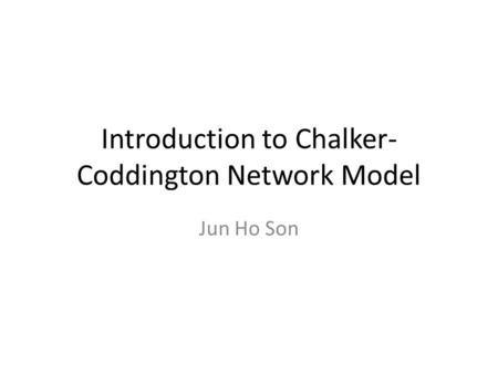 Introduction to Chalker- Coddington Network Model Jun Ho Son.