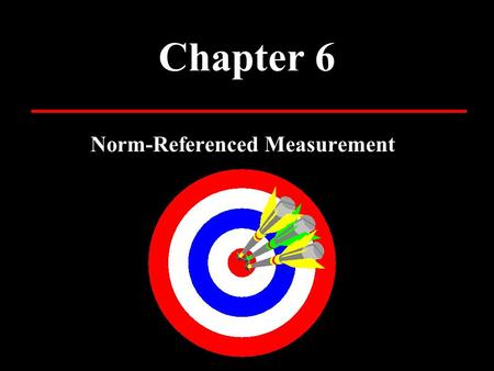 Chapter 6 Norm-Referenced Measurement. Topics for Discussion Reliability Consistency Repeatability Validity Truthfulness Objectivity Inter-rater reliability.