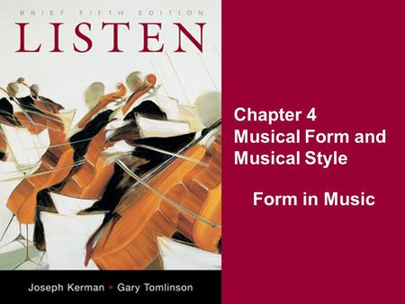 Chapter 4 Musical Form and Musical Style Form in Music.