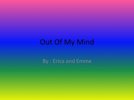 Out Of My Mind By : Erica and Emme. Picture Setting The setting is in Ohio. Melody and her family live in a house together. Melody is a girl who go's.