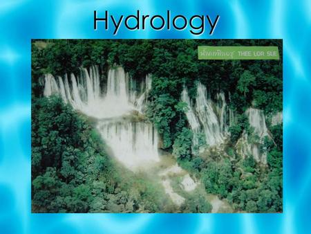 Hydrology. Earth's Water  Renewable resources can be replenished in a human life span.