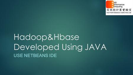 Hadoop&Hbase Developed Using JAVA USE NETBEANS IDE.