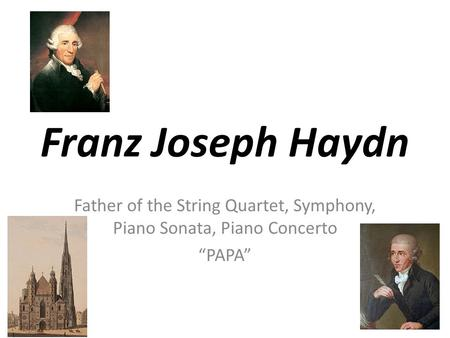 "Franz Joseph Haydn Father of the String Quartet, Symphony, Piano Sonata, Piano Concerto ""PAPA"""