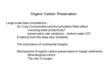 Organic Carbon Preservation Large-scale data compilations -- Do Corg Concentration and Accumulation Rate reflect overlying water productivity? preservation.