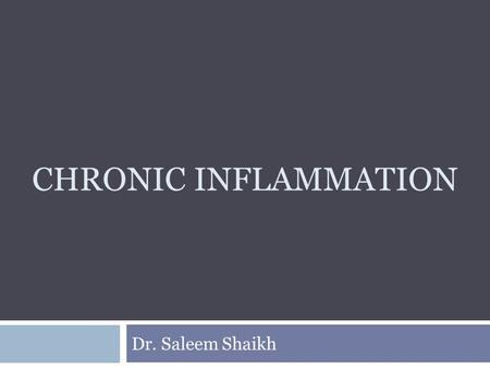 CHRONIC INFLAMMATION Dr. Saleem Shaikh. Introduction  Chronic inflammation is defined as prolonged process in which tissue destruction and inflammation.