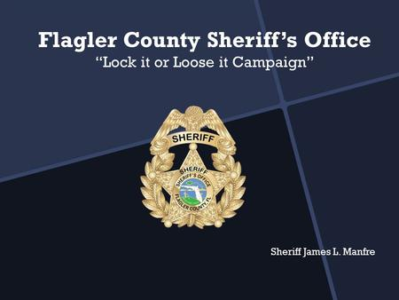 "Flagler County Sheriff's Office ""Lock it or Loose it Campaign"" Sheriff James L. Manfre."