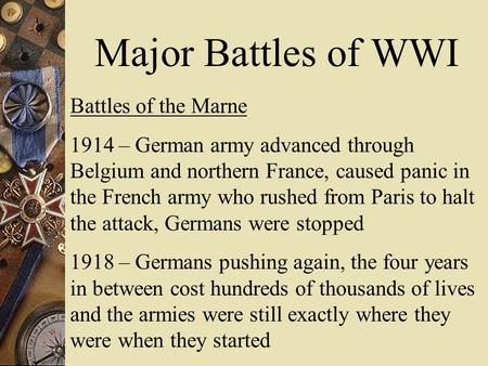 Major Battles of WWI Battles of the Marne 1914 – German army advanced through Belgium and northern France, caused panic in the French army who rushed from.