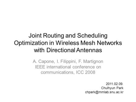 Joint Routing and Scheduling Optimization in Wireless Mesh Networks with Directional Antennas A. Capone, I. Filippini, F. Martignon IEEE international.