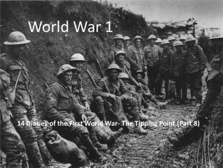 World War 1 14 Diaries of the First World War- The Tipping Point (Part 8)