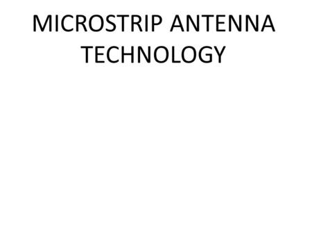 MICROSTRIP ANTENNA TECHNOLOGY. simple structure low profile light weight low cost Adjustable beam shape like antennas It is a high performance, multifunction,