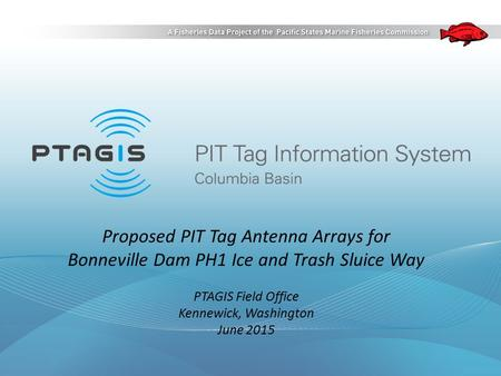 Proposed PIT Tag Antenna Arrays for Bonneville Dam PH1 Ice and Trash Sluice Way PTAGIS Field Office Kennewick, Washington June 2015.