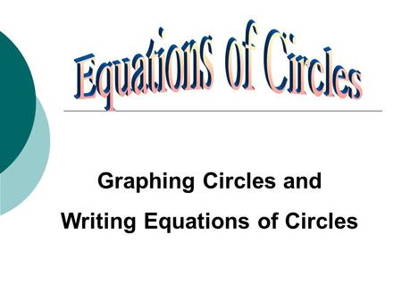 Graphing Circles and Writing Equations of Circles.