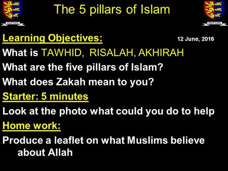 Learning Objectives: What is TAWHID, RISALAH, AKHIRAH What are the five pillars of Islam? What does Zakah mean to you? Starter: 5 minutes Look at the photo.