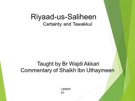 Riyaad-us-Saliheen Certainty and Tawakkul Taught by Br Wajdi Akkari Commentary of Shaikh Ibn Uthaymeen Lesson 21.