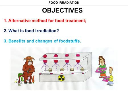 OBJECTIVES 1. Alternative method for food treatment;