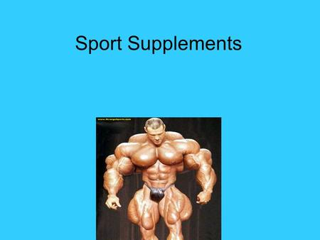 "Sport Supplements. Supplements (Supplements) are actually more of a potential problem in our society than steroids,"" said C. Roger Rees, a human performance."