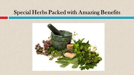 Special Herbs Packed with Amazing Benefits. Herbs in the Kitchen  Who doesn't want healthy and nutritious homemade recipes?  Usually, people would turn.