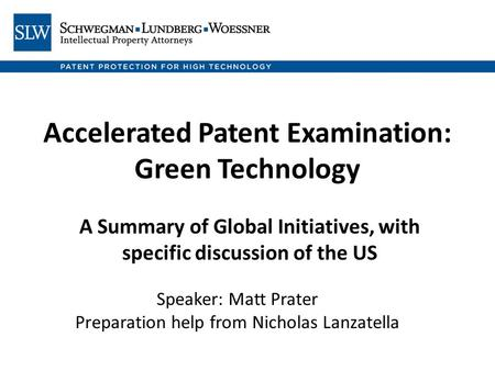 Accelerated Patent Examination: Green Technology A Summary of Global Initiatives, with specific discussion of the US Speaker: Matt Prater Preparation help.