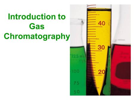 Introduction to Gas Chromatography. A Quick Historical Perspective 1903 Adsorption chromatography 1952 Gas chromatography (GLC) 1968 High performance.