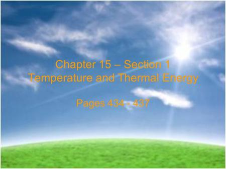 Chapter 15 – Section 1 Temperature and Thermal Energy Pages 434 - 437.