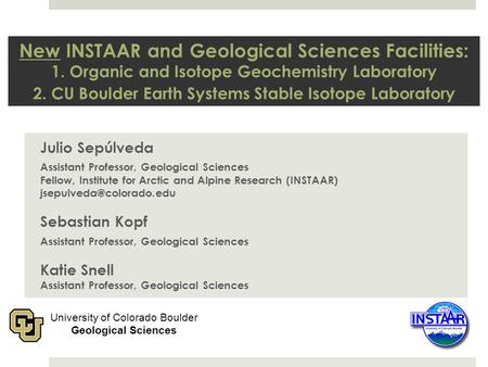 New INSTAAR and Geological Sciences Facilities: 1. Organic and Isotope Geochemistry Laboratory 2. CU Boulder Earth Systems Stable Isotope Laboratory Julio.