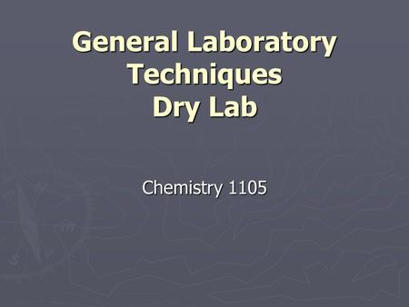 General Laboratory Techniques Dry Lab Chemistry 1105.