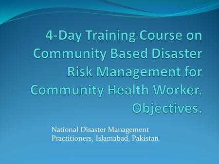 National Disaster Management Practitioners, Islamabad, Pakistan.