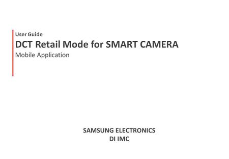 User Guide DCT Retail Mode for SMART CAMERA Mobile Application SAMSUNG ELECTRONICS DI IMC.