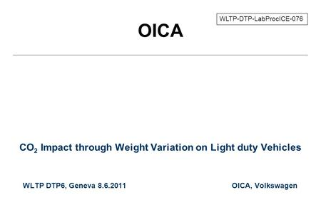 OICA CO 2 Impact through Weight Variation on Light duty Vehicles WLTP DTP6, Geneva 8.6.2011 OICA, Volkswagen WLTP-DTP-LabProcICE-076.