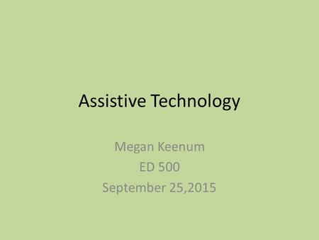 Assistive Technology Megan Keenum ED 500 September 25,2015.