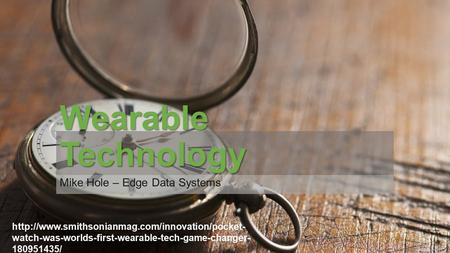 Wearable Technology Mike Hole – Edge Data Systems  watch-was-worlds-first-wearable-tech-game-changer- 180951435/
