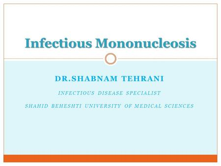 DR.SHABNAM TEHRANI INFECTIOUS DISEASE SPECIALIST SHAHID BEHESHTI UNIVERSITY OF MEDICAL SCIENCES Infectious Mononucleosis.