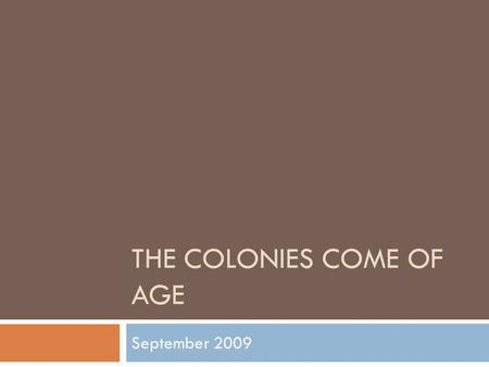 THE COLONIES COME OF AGE September 2009. British Colonies Prosper  Mercantilism  English settlers export raw materials; import manufactured goods 