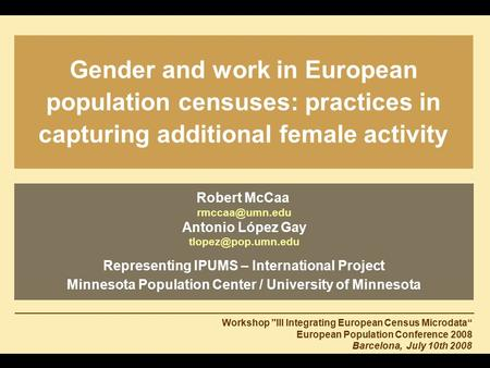 Robert McCaa Antonio López Gay Representing IPUMS – International Project Minnesota Population Center / University of.