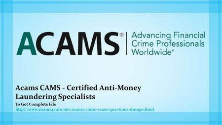 Acams CAMS - Certified Anti-Money Laundering Specialists To Get Complete File