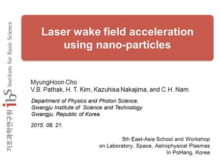 Laser wake field acceleration using nano-particles Laser wake field acceleration using nano-particles Department of Physics and Photon Science, Gwangju.